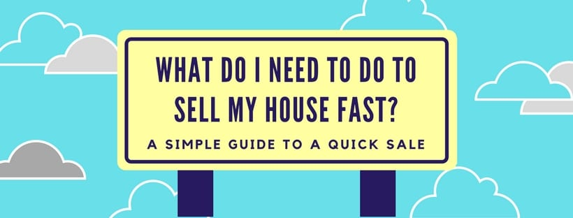 what-do-i-need-to-do-tosell-my-house-fast